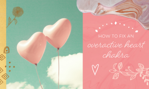 How to Fix an Overactive Heart Chakra (& 3 Signs That Yours is Overactive)