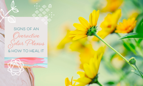 Signs of an Overactive Solar Plexus Chakra (& How to Heal This Issue)