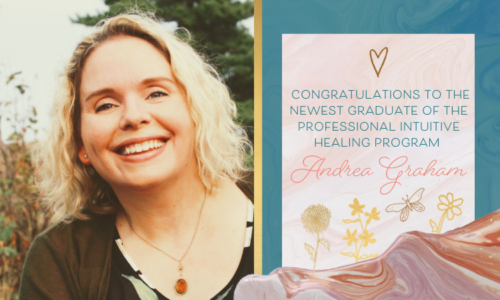 Congratulations to Andrea Graham, a new graduate of the Professional Intuitive Healing Program